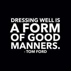 manners according to Tom Ford